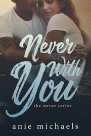 Never with You - The Never Series, #6 ebook by Anie Michaels