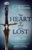 The Heart of What Was Lost - A Novel of Osten Ard ebook by