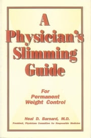 A Physician's Slimming Guide ebook by Neal D. Barnard,M.D.