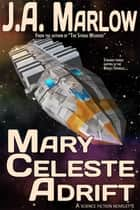 Mary Celeste Adrift ebook by J.A. Marlow