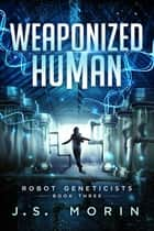 Weaponized Human ebook by J.S. Morin