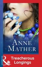Treacherous Longings (Mills & Boon Vintage 90s Modern) (The Anne Mather Collection) eBook by Anne Mather
