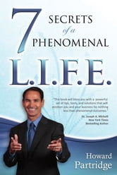 7 Secrets of a Phenomenal L.I.F.E. ebook by Howard Partridge
