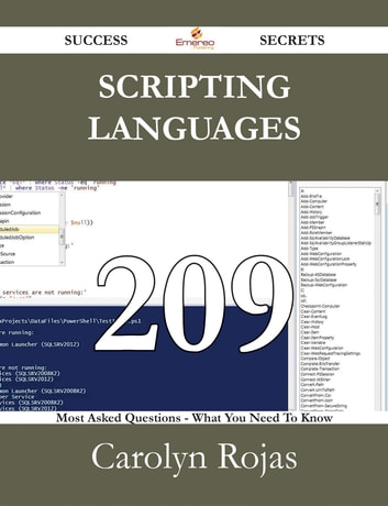 Scripting languages 209 Success Secrets - 209 Most Asked Questions On Scripting languages - What You Need To Know ebook by Carolyn Rojas