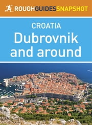 Dubrovnik and around Rough Guides Snapshot Croatia (includes Cavtat, the Elaphite Islands and Mljet) ebook by Jonathan Bousfield
