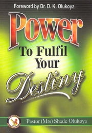 Power to Fulfill Your Destiny ebook by Shade Olukoya