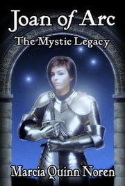 Joan of Arc: The Mysic Legacy ebook by Marcia Quinn Noren
