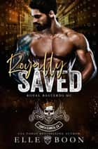 Royally Saved - Royal Bastards MC, #6 ebook by Elle Boon