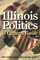 Illinois Politics ebook by James D. Nowlan,Samuel K Gove,Richard J. Winkel