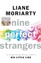 Nine Perfect Strangers - From the bestselling author of Big Little Lies ebook by Liane Moriarty