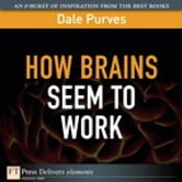 How Brains Seem to Work ebook by Dale Purves
