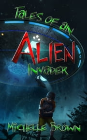 Tales Of An Alien Invader ebook by Michelle Brown,David M. F. Powers,Zefanya Maega