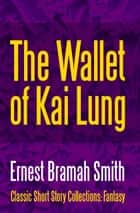 The Wallet of Kai Lung ebook by Ernest Bramah Smith