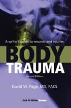 Body Trauma - A Writers Guide to Wounds and Injuries ebook by David W. Page