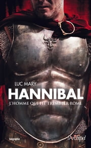 Hannibal, l'homme qui fit trembler Rome ebook by Luc Mary