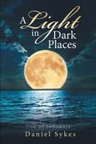 A Light in Dark Places - Tide of Thoughts ebook by Daniel Sykes