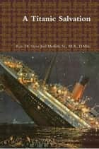 A Titanic Salvation - Jewels of the Christian Faith Series, #4 ebook by Dr. Steve Joel Moffett, Sr.
