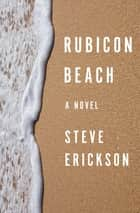 Rubicon Beach - A Novel ebook by Steve Erickson
