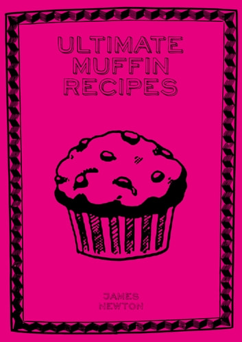 Ultimate Muffin Recipes ebook by James Newton