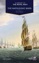 A History of the Royal Navy - Napoleonic Wars ebook by Martin Robson