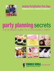 Party Planning Secrets The Ultimate Guide to a Successful Party ebook by Charlie Scola