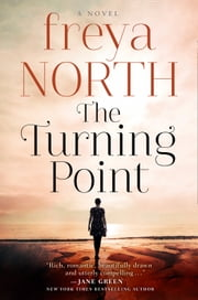 The Turning Point: A gripping love story, keep the tissues close... ebook by Freya North