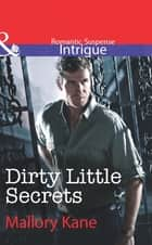 Dirty Little Secrets (Mills & Boon Intrigue) (The Delancey Dynasty, Book 7) ebook by Mallory Kane