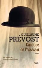 Cantique de l'assassin ebook by Guillaume PRÉVOST