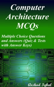 Computer Architecture MCQs: Multiple Choice Questions and Answers (Quiz & Tests with Answer Keys) ebook by Arshad Iqbal