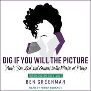 Dig If You Will the Picture - Funk, Sex, God and Genius in the Music of Prince audiobook by Ben Greenman