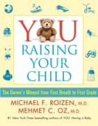 YOU: Raising Your Child - The Owner's Manual from First Breath to First Grad ebook by Michael F. Roizen, Mehmet Oz