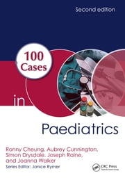 100 Cases in Paediatrics, Second Edition ebook by Ronny Cheung, Aubrey Cunnington, Simon Drysdale,...