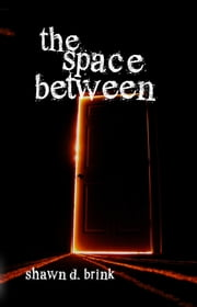 The Space Between ebook by Shawn D. Brink