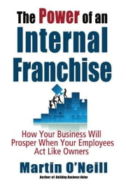 The Power of an Internal Franchise ebook by Martin O'Neill