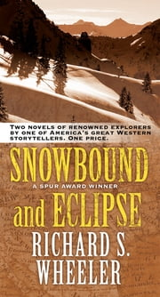 Snowbound and Eclipse - Two Novels of Renowned Explorers ebook by Richard S. Wheeler