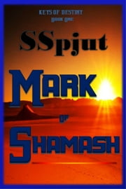 Mark of Shamash - (Book One Keys of Destiny) ebook by Shawn Spjut