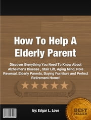 How To Help A Elderly Parent ebook by Edgar L. Love