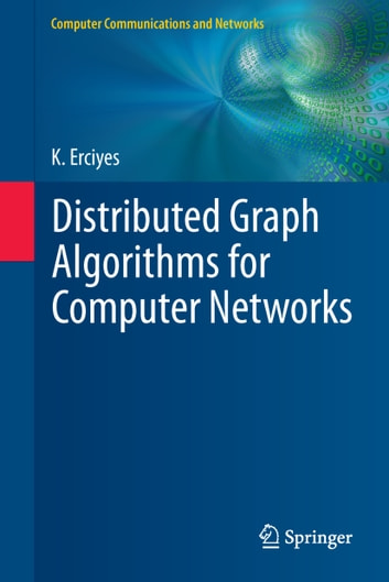 Distributed Graph Algorithms for Computer Networks ebook by Kayhan Erciyes