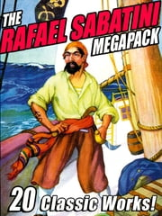 The Rafael Sabatini Megapack ebook by Rafael Sabatini