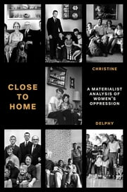 Close to Home - A Materialist Analysis of Women's Oppression ebook by Christine Delphy,Rachel Hills