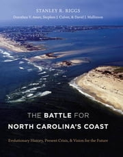 The Battle for North Carolina's Coast - Evolutionary History, Present Crisis, and Vision for the Future ebook by Stanley R. Riggs,Dorothea V. Ames,Stephen J. Culver,David J. Mallinson