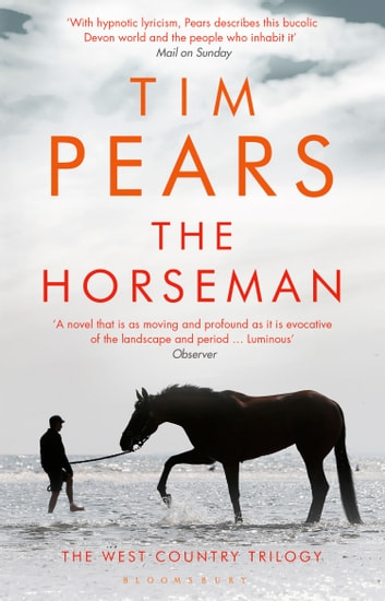 The Horseman - The West Country Trilogy ebook by Tim Pears