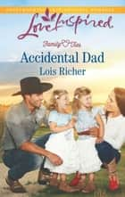 Accidental Dad - A Fresh-Start Family Romance eBook by Lois Richer