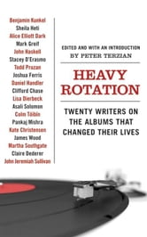 Heavy Rotation - Twenty Writers on the Albums That Changed Their Lives ebook by Peter Terzian