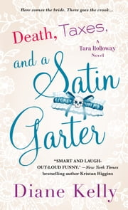 Death, Taxes, and a Satin Garter - A Tara Holloway Novel ebook by Diane Kelly