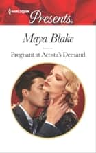 Pregnant at Acosta's Demand ebook by Maya Blake