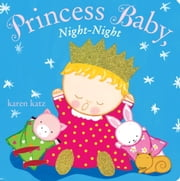 Princess Baby, Night-Night ebook by Karen Katz,Karen Katz