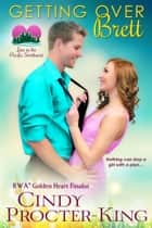 Getting Over Brett - A Romantic Comedy ebook by Cindy Procter-King