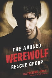 The Abused Werewolf Rescue Group ebook by Catherine Jinks
