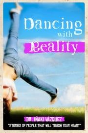 Dancing with Reality: Stories of People that will Touch your Heart ebook by Iñaki Vázquez